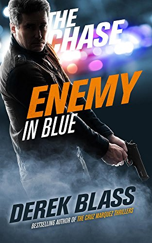 Enemy in Blue: The Chase (Book #1) (The Cruz Marquez Thrillers) by Derek Blass