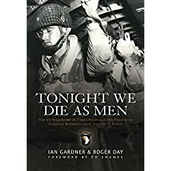 Tonight We Die As Men: The Untold Story of Third Batallion 506 Parachute Infantry Regiment from Toccoa to D-Day