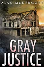 Gray Justice by Alan McDermott