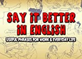 Say it Better in English: Useful Phrases for Work and Everyday Life by Marianna Pascal