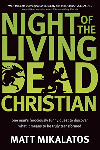 Night of the Living Dead Christian: One Man's Ferociously Funny Quest to Discover What It Means to Be Truly Transformed