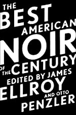The Best American Noir of the Century by James Ellroy and Otto Penzler, editors