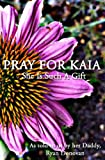 Free Kindle Book : Pray For Kaia: She Is Such A Gift