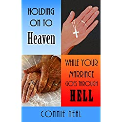 Holding On to Heaven While Your Marriage Goes Through Hell
