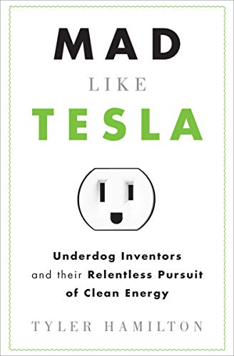 Mad Like Tesla: Underdog inventors and their pursuit of clean energy