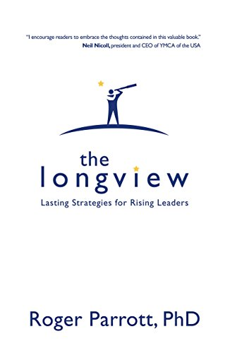The Longview: Lasting Strategies for Rising Leaders
