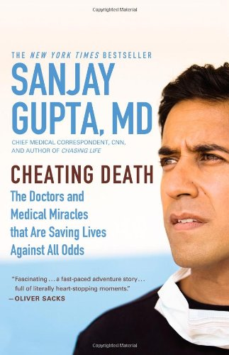 Cheating Death: The Doctors and Medical Miracles that Are Saving Lives…, by Gupta, S