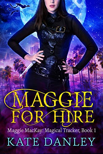 Maggie for Hire (Maggie MacKay – Magical Tracker Book 1) by Kate Danley