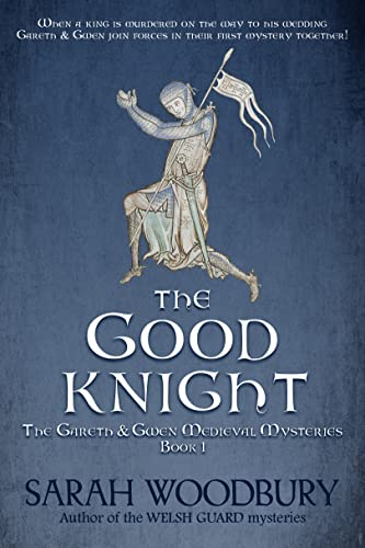 The Good Knight (A Gareth and Gwen Medieval Mystery) by Sarah Woodbury
