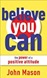 Free Kindle Book : Believe You Can--The Power of a Positive Attitude