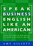 Speak Business English Like an American by Amy Gillett