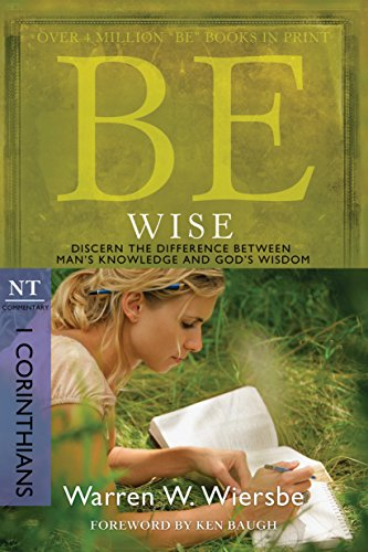 Be Wise (1 Corinthians): Discern the Difference Between Man's Knowledge and God's Wisdom