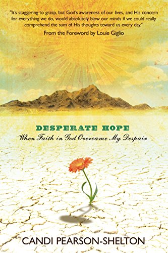 Desperate Hope: When Faith in God Overcame My Despair