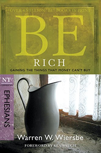 Be Rich (Ephesians): Gaining the Things That Money Can't Buy