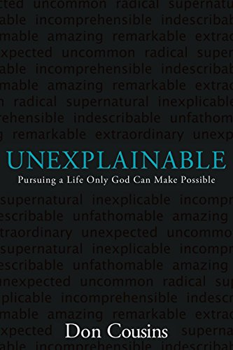 Unexplainable: Pursuing a Life Only God Can Make Possible