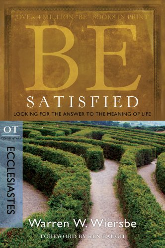 Be Satisfied (Ecclesiastes): Looking for the Answer to the Meaning of Life