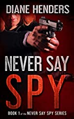 Never Say Spy by Diane Henders