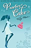 Free Kindle Book : Practice Cake (Romantic Comedy) (Life in Saltwater City)