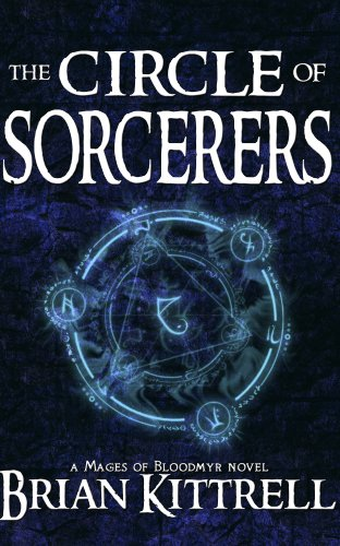 The Circle of Sorcerers: A Mages of Bloodmyr Novel: Book #1 by Brian Kittrell