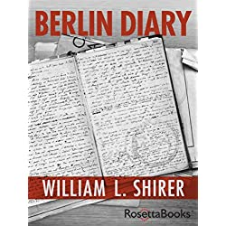 Berlin Diary: The Journal of a Foreign Correspondent
