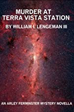 Murder at Terra Vista Station by William I. Lengeman III