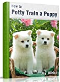 Free Kindle Book : How To Potty Train A Puppy: Your Puppy Training Manual
