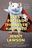 Let's Pretend this Never Happened - Jenny Lawson