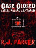 Free Kindle Book : CASE CLOSED (Serial Killers Captured)
