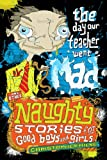 Naughty Stories: The Day Our Teacher Went Mad and Other Naughty Stories for Good Boys and Girls
