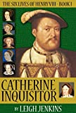 Free Kindle Book : Catherine the Inquisitor (The Six Lives of Henry the VIII)