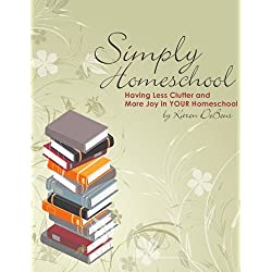 Simply Homeschool: Having Less Clutter and More Joy in Your Homeschool