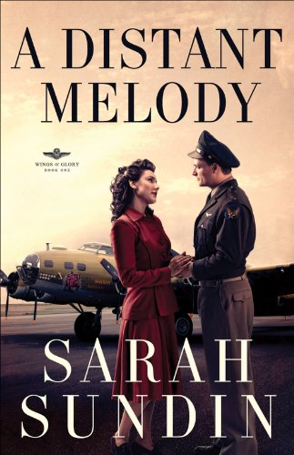 A Distant Melody (Wings of Glory Book #1) by Sarah Sundin
