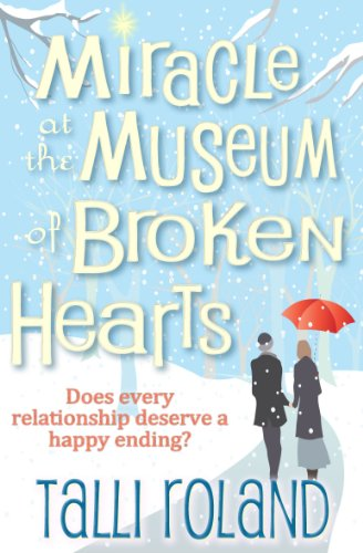 Miracle at the Museum of Broken Hearts: A Novella by Talli Roland