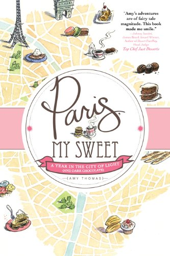 Paris My Sweet - Amy Thomas - A travel memoir of eating things in Paris.