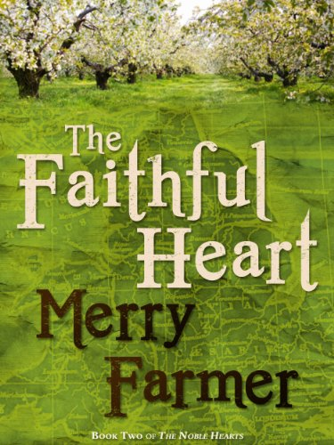 The Faithful Heart (The Noble Hearts: Book Two) by Merry Farmer