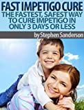 Fast Impetigo Cure - How To Cure Impetigo In 3 Days Or Less