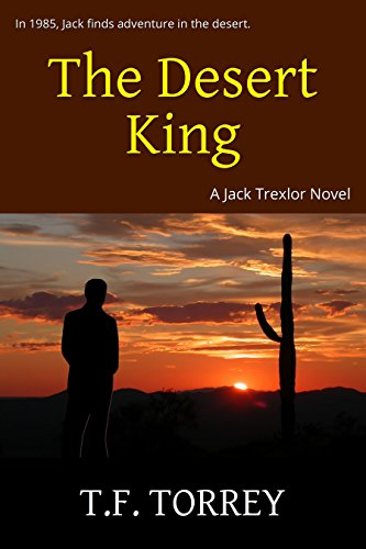 [Cover of The Desert King: A Jack Trexlor Novel of Dark Suspense by T.F. Torrey]