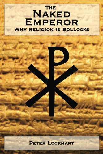 The Naked Emperor : Why Religion is Bollocks by Peter Lockhart
