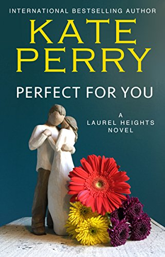 Perfect for You (A Laurel Heights Novel) by Kate Perry
