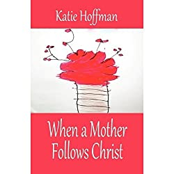When a Mother Follows Christ