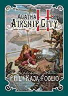 Agatha H and the Airship City by Phil & Kaja Foglio