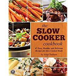 The Slow Cooker Cookbook: 87 Easy, Healthy, and Delicious Recipes for Slow Cooked Meals