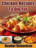 Free Kindle Book : Chicken Recipes To Die For