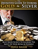 Free Kindle Book : The Definitive Guide To Storing Gold & Silver: Must Know Secrets To Insuring The Safety Of Your Metals & Yourself