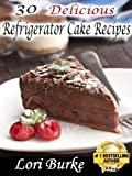 Free Kindle Book : 30 Delicious Refrigerator Cake Recipes