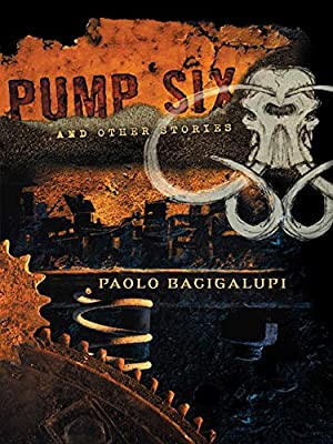 Today Only! PUMP SIX by Paolo Bacigalupi is only $1.99