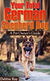 Free Kindle Book : Your Total German Shepherd Dog, A Pet Owner