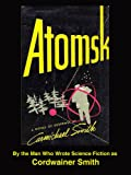 Atomsk by Carmichael Smith (alias Cordwainer Smith, alias Paul Linebarger)