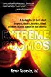 Extreme Cosmos: A Guided Tour of the Fastest, Brightest, Hottest, Heaviest,Oldest, and Most Amaz ing Aspects of Our Universe