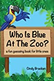 Free Kindle Book : Who Is Blue At The Zoo? (a fun guessing book for little ones)